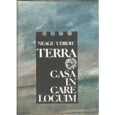 Terra, casa in care locuim - Neagu Udroiu