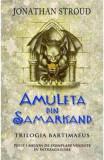 Amuleta din Samarkand. Trilogia Bartimaeus. Vol.1 - Jonathan Stroud