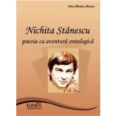 Nichita Stanescu - poezia ca aventura ontologica - Irina Monica BAZON