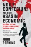 Noile confesiuni ale unui asasin economic | John Perkins