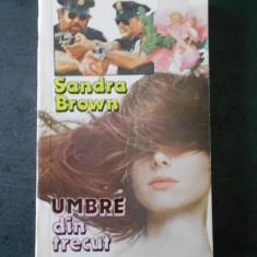SANDRA BROWN - UMBRE DIN TRECUT