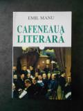 EMIL MANU - CAFENEAUA LITERARA