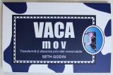 VACA MOV - TRANSFORMA - TI AFACEREA PRIN IDEI REMARCABILE de SETH GODIN , 2018
