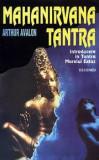 Mahanirvana Tantra. Introducere in Tantra Marelui Extaz  -  Arthur Avalon