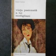 ANDRE SALMON - VIATA PASIONATA A LUI MODIGLIANI