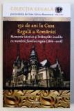 152 DE ANI LA CASA REGALA A ROMANIEI - MOMENTE ISTORICE SI INTAMPLARI INEDITE CU MEMBRII FAMILIEI REGALE ( 1866 - 2018 ) de DAN - SILVIU BOERESCU , 20