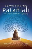 Demystifying Patanjali: The Youga Sutras (Aphorisms): The Wisdom of Paramhansa Yogananda