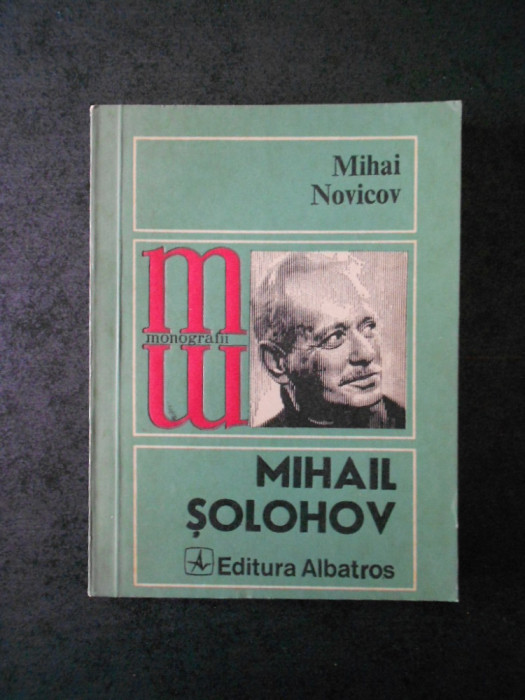 MIHAI NOVICOV - MIHAIL SOLOHOV (Colectia Monografii)