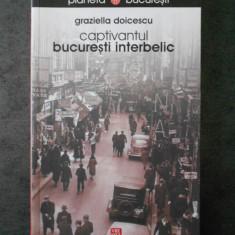 GRAZIELLA DOICESCU - CAPTIVANTUL BUCURESTI INTERBELIC