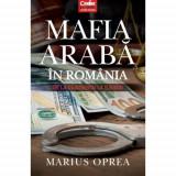 Mafia araba in Romania. De la Ceausescu la Iliescu, Corint