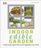 Indoor Edible Garden Creative Ways to Grow Herbs, Fruit and Vegetables in Your Home
