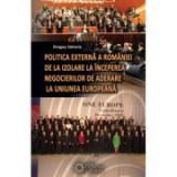 Politica externa a Romaniei de la izolare la inceperea negocierilor de aderare la Uniunea Europeana - Dragos Zaharia