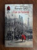 Clar de femeie -Romain Gary  / R3P4F, Alta editura
