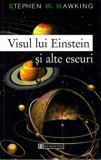 Visul lui Einstein si alte eseuri/Stephen Hawking