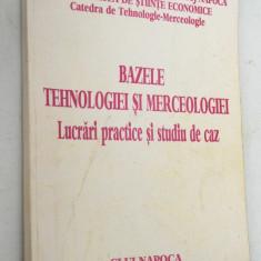Bazele tehnologiei si merceologiei - lucrari practice si studiu de caz  2003