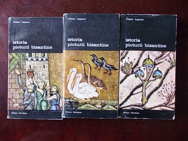 ISTORIA PICTURII BIZANTINE- VIKTOR LAZAREV- 3 volume, r4e