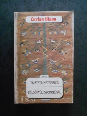 LUCIAN BLAGA - TRISTETE METAFIZICA / FOLDONTULI SZOMORUSAG 1999, editie bilingva foto
