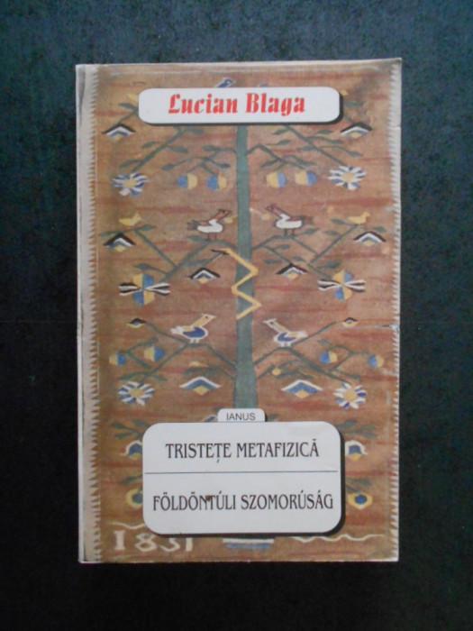 LUCIAN BLAGA - TRISTETE METAFIZICA / FOLDONTULI SZOMORUSAG 1999, editie bilingva