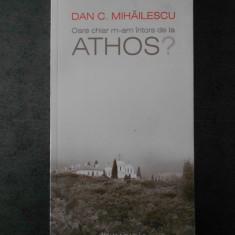 DAN C. MIHAILESCU - OARE CHIAR M-AM INTORS DE LA ATHOS ?