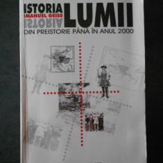 IMANUEL GEISS - ISTORIA LUMII * DIN PREISTORIE PANA IN ANUL 2000