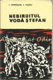 Nebiruitul Voda Stefan. 47 De Ani Gloriosi - I. Lespezeanu, L. Marcu