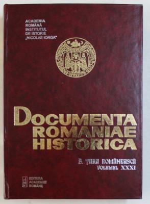 DOCUMENTA ROMANIAE HISTORICA - B. TARA ROMANEASCA , VOLUMUL XXXI ( 1646 ) , volum intocmit de VIOLETA BARBU ..OANA RIZESCU , 2003 foto