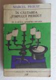 (C464) MARCEL PROUST - IN CAUTAREA TIMPULUI PIERDUT II - IN PARTEA DINSPRE SWANN