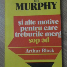 LEGEA LUI MURPHY SI ALTE MOTIVE PENTRU CARE TREBURILE MERG PE DOS - ARTHUR BLOCK