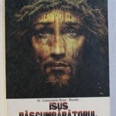 ISUS RASCUMAPARATORUL de CONSTANTIN ROSA - BRUSIN , 1998