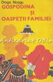 Gospodina Si Oaspetii Familiei - Draga Neagu