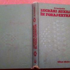Lucrari Auxiliare In Foraj-Extractie. Ed. Tehnica, 1979 - G. Iordache