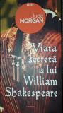 Jude Morgan - Viata secreta a lui William Shakespeare