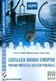 Legislatia Uniunii Europene privind protectia datelor personale | Daniel-Mihail Sandru, Irina Alexe, Editura Universitara