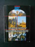 TURISM INTEGRAT. BANAT SI MARAMURES