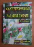 DESCANTECE POPORANE ROMÂNE - VRAJI FARMECE SI DESFACERI-RARA ED LIM 1996
