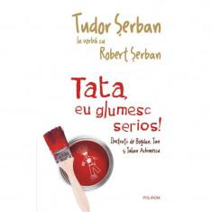 Tata, eu glumesc serios! - Tudor Serban la vorba cu Robert Serban