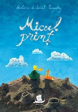 Micul print/Antoine de Saint-Exupery