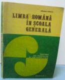 LIMBA ROMANA IN SCOALA GENERALA , SISTEM DE PREDARE SI METODOLOGIE, PARTEA I , 1978 de STEFANIA POPESCU