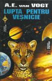 AS - A.E. VAN VOGT - LUPTA PENTRU VESNICIE