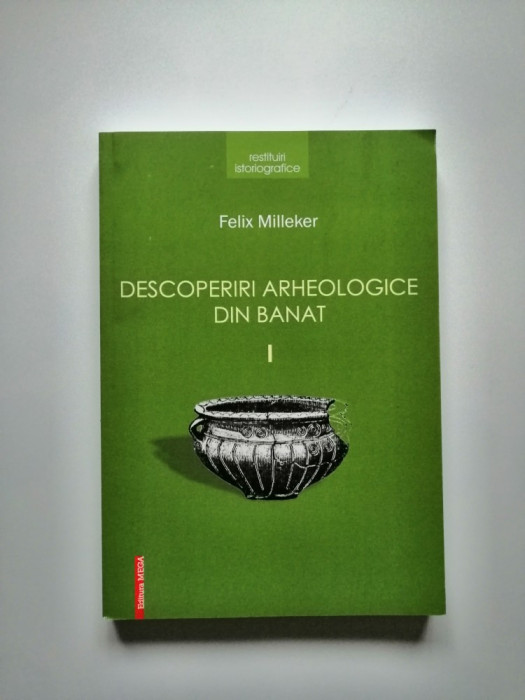 Banat- Felix Milleker, Descoperiri arheologice din Banat, Resita, Cluj