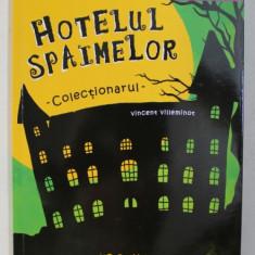 HOTELUL SPAIMELOR - COLECTIONARUL de VINCENT VILLEMINOT , ilustratii de JOELLE DREIDEMY , EDITIE BILINGVA ROMANA - FRANCEZA , 2018
