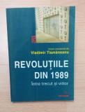 REVOLUTIILE DIN 1989 - INTRE TRECUT SI VIITOR - VLADIMIR TISMANEANU