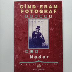 Istoria fotografiei- Nadar, Cand eram fotograf, Bucuresti, 2001