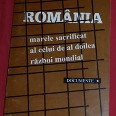 Romania, marele sacrificat al celui de al Doilea Razboi Mondial: documente 2vol.
