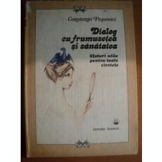 DIALOG CU FRUMUSETEA SI SANATATEA , SFATURI UTILE PENTRU TOATE VARSTELE de CONSTANTA POPOVICI , Bucuresti 1986