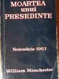Moartea Unui Presedinte Noiembrie 1963 - William Manchester ,522910