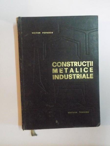CONSTRUCTII METALICE INDUSTRIALE de VICTOR POPESCU , 1967