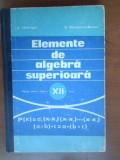 Elemente de algebra superioara. Manual clasa a 12a
