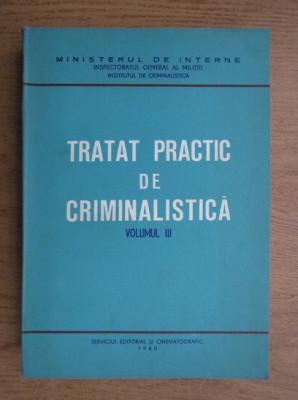 Tratat practic de criminalistica (vol. III) foto