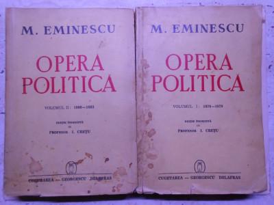 Eminescu, Opera politica, 2 vol, ed. I. Cretu, numerotate, ed. Cugetarea, 1200pg foto